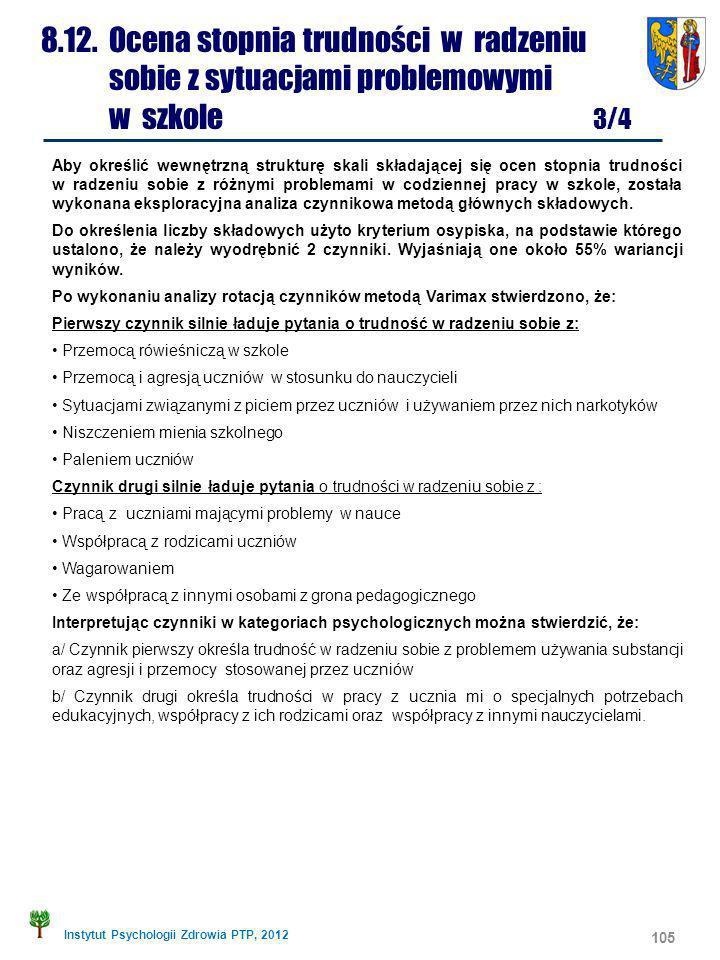 Instytut Psychologii Zdrowia PTP, 2012 105 8.12. Ocena stopnia trudności w radzeniu sobie z sytuacjami problemowymi w szkole 3/4 Aby określić wewnętrz