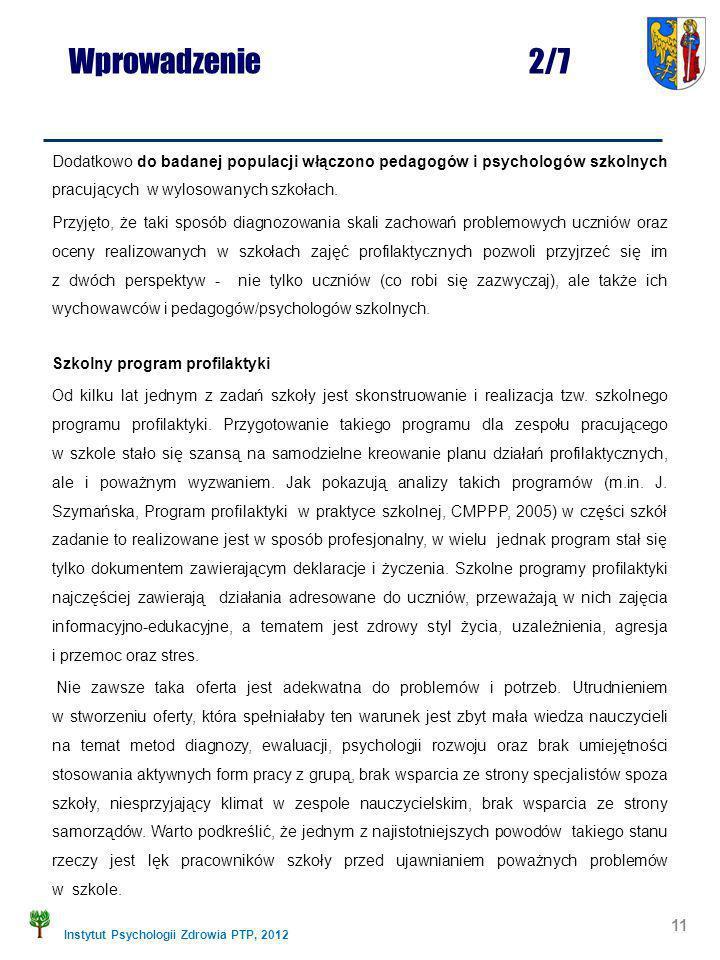 Instytut Psychologii Zdrowia PTP, 2012 Dodatkowo do badanej populacji włączono pedagogów i psychologów szkolnych pracujących w wylosowanych szkołach.