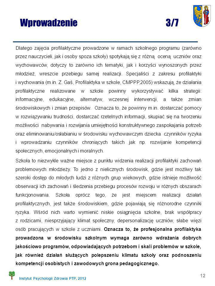 Instytut Psychologii Zdrowia PTP, 2012 Dlatego zajęcia profilaktyczne prowadzone w ramach szkolnego programu (zarówno przez nauczycieli, jak i osoby s