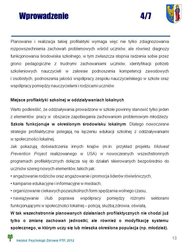 Instytut Psychologii Zdrowia PTP, 2012 13 Planowanie i realizacja takiej profilaktyki wymaga więc nie tylko zdiagnozowania rozpowszechnienia zachowań