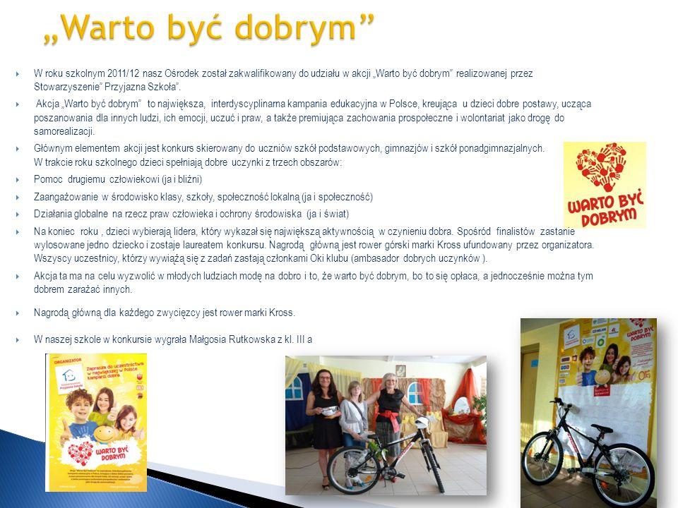 W roku szkolnym 2011/12 nasz Ośrodek został zakwalifikowany do udziału w akcji Warto być dobrym realizowanej przez Stowarzyszenie Przyjazna Szkoła. Ak