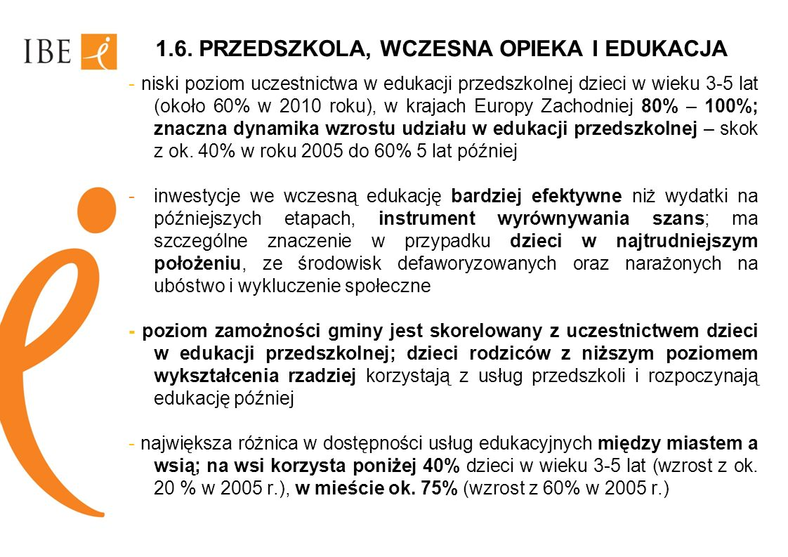 1.6. PRZEDSZKOLA, WCZESNA OPIEKA I EDUKACJA - niski poziom uczestnictwa w edukacji przedszkolnej dzieci w wieku 3-5 lat (około 60% w 2010 roku), w kra