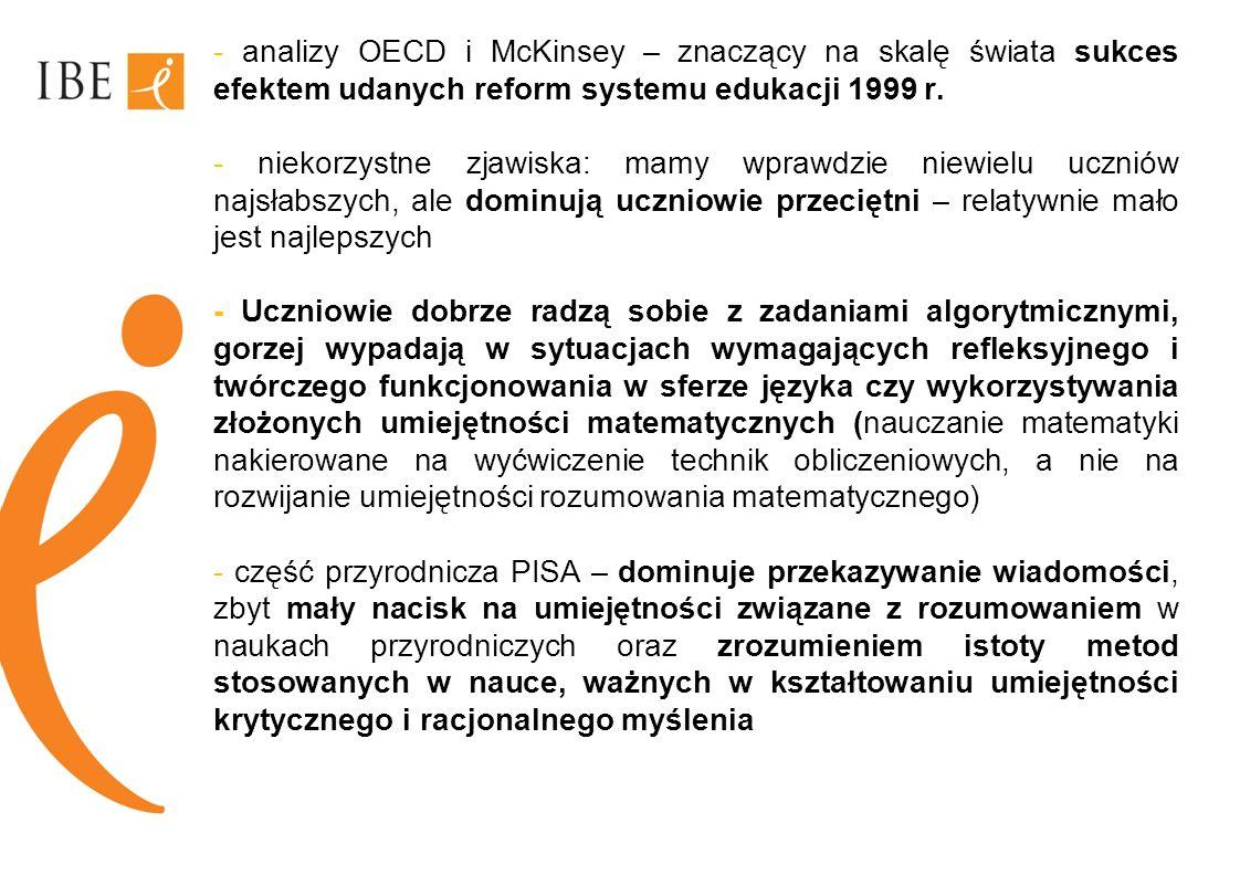 - analizy OECD i McKinsey – znaczący na skalę świata sukces efektem udanych reform systemu edukacji 1999 r. - niekorzystne zjawiska: mamy wprawdzie ni
