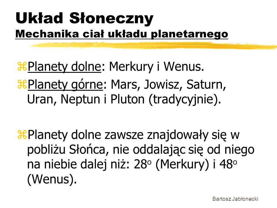 Układ Słoneczny Mechanika ciał układu planetarnego zPlanety dolne: Merkury i Wenus. zPlanety górne: Mars, Jowisz, Saturn, Uran, Neptun i Pluton (trady