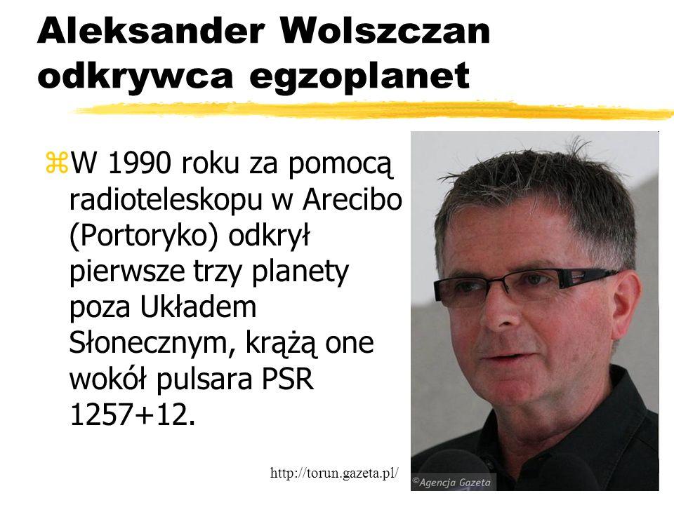 Bartosz Jabłonecki Aleksander Wolszczan odkrywca egzoplanet zW 1990 roku za pomocą radioteleskopu w Arecibo (Portoryko) odkrył pierwsze trzy planety p