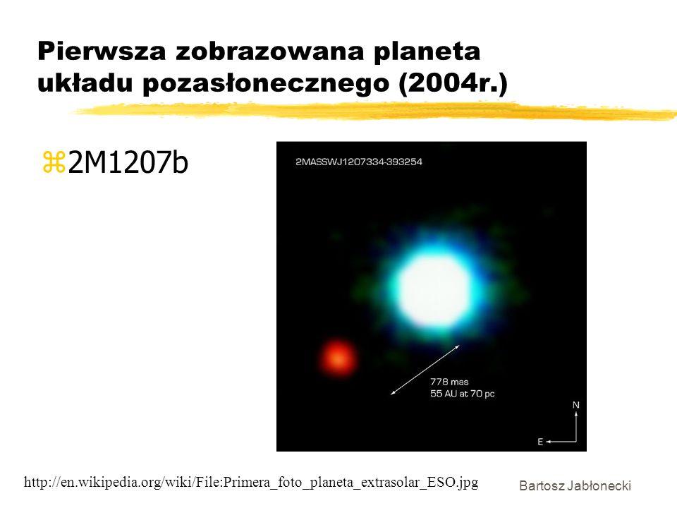 Bartosz Jabłonecki Pierwsza zobrazowana planeta układu pozasłonecznego (2004r.) z2M1207b http://en.wikipedia.org/wiki/File:Primera_foto_planeta_extras