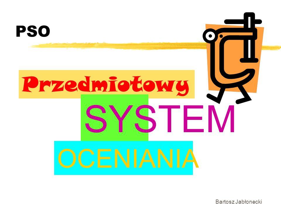 PSO Bartosz Jabłonecki Przedmiotowy SYSTEM OCENIANIA