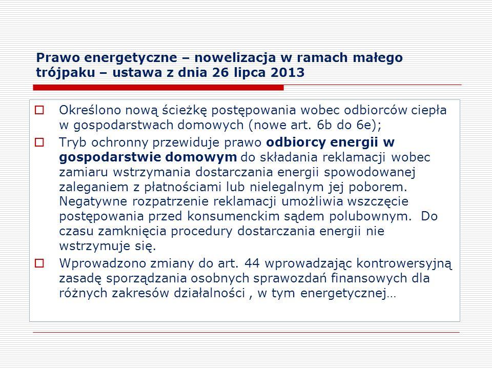 Prawo energetyczne – nowelizacja w ramach małego trójpaku – ustawa z dnia 26 lipca 2013 Określono nową ścieżkę postępowania wobec odbiorców ciepła w g