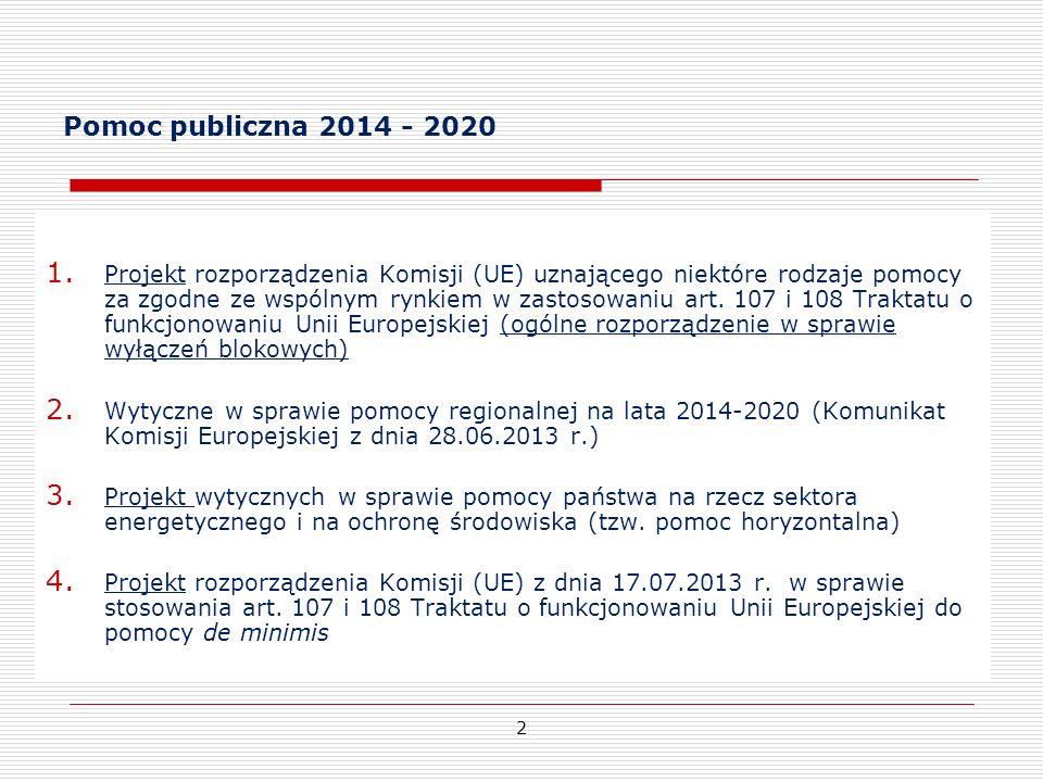 Pomoc publiczna 2014 - 2020 2 1. Projekt rozporządzenia Komisji (UE) uznającego niektóre rodzaje pomocy za zgodne ze wspólnym rynkiem w zastosowaniu a