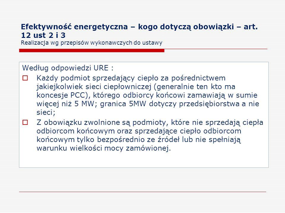 Efektywność energetyczna – kogo dotyczą obowiązki – art. 12 ust 2 i 3 Realizacja wg przepisów wykonawczych do ustawy Według odpowiedzi URE : Każdy pod