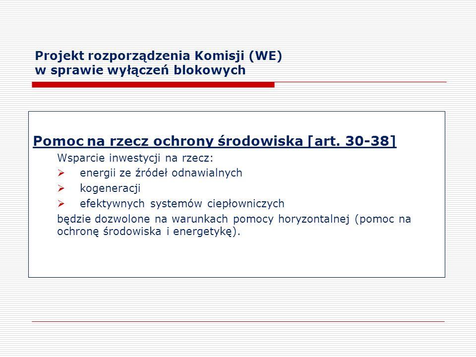 Projekt rozporządzenia Komisji (WE) w sprawie wyłączeń blokowych Pomoc na rzecz ochrony środowiska [art. 30-38] Wsparcie inwestycji na rzecz: energii