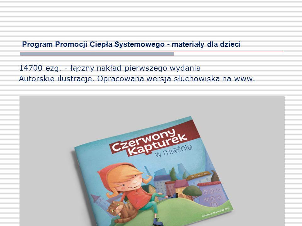 Program Promocji Ciepła Systemowego - materiały dla dzieci 14700 ezg. - łączny nakład pierwszego wydania Autorskie ilustracje. Opracowana wersja słuch