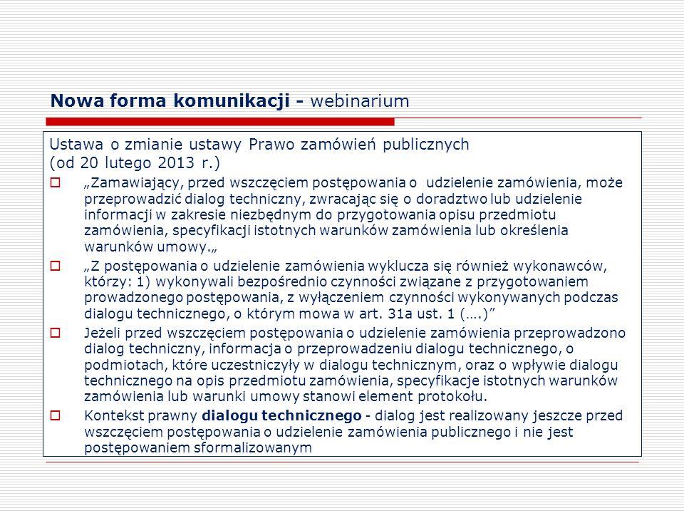 Nowa forma komunikacji - webinarium Ustawa o zmianie ustawy Prawo zamówień publicznych (od 20 lutego 2013 r.) Zamawiający, przed wszczęciem postępowan