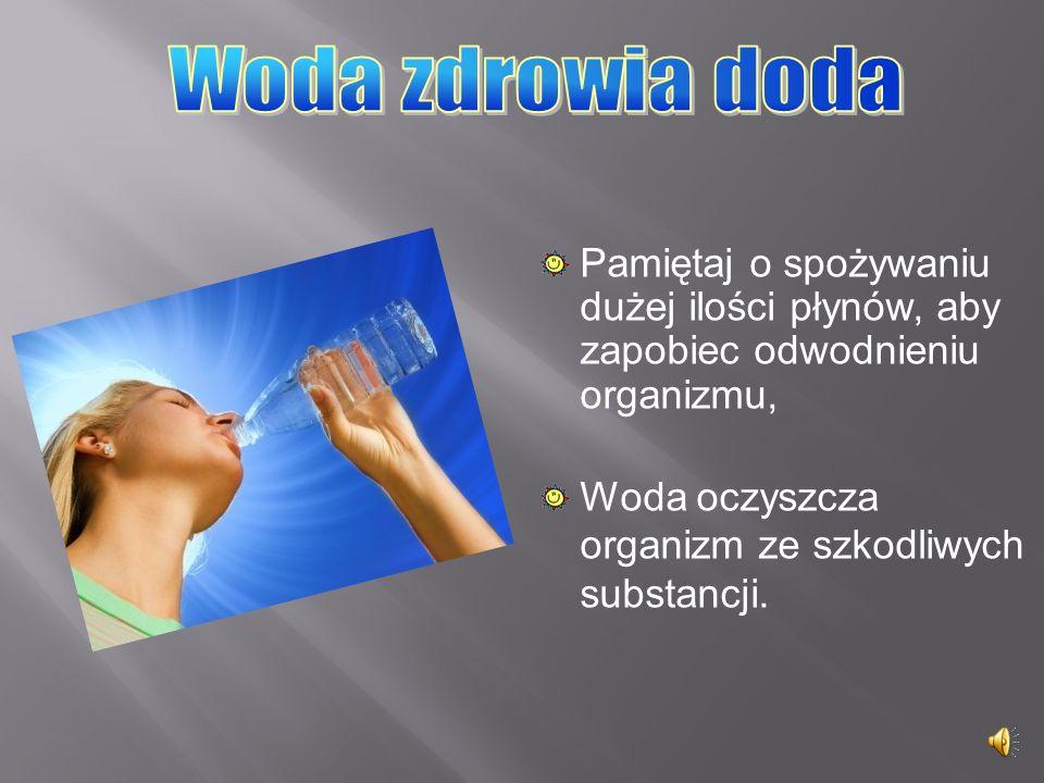 Pamiętaj o spożywaniu dużej ilości płynów, aby zapobiec odwodnieniu organizmu. W czasie burzy unikaj przebywania na otwartych przestrzeniach, pod poje
