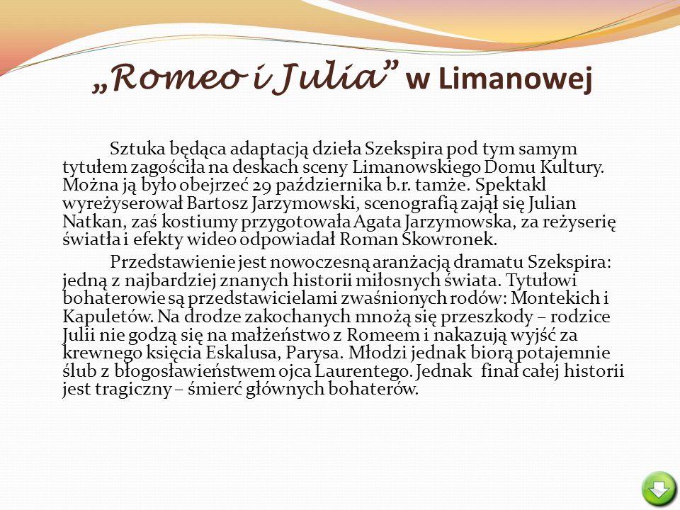 Romeo i Julia w Limanowej Sztuka będąca adaptacją dzieła Szekspira pod tym samym tytułem zagościła na deskach sceny Limanowskiego Domu Kultury. Można