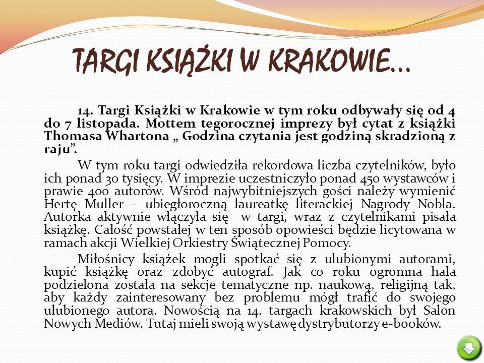 TARGI KSIĄŻKI W KRAKOWIE... 14. Targi Książki w Krakowie w tym roku odbywały się od 4 do 7 listopada. Mottem tegorocznej imprezy był cytat z książki T