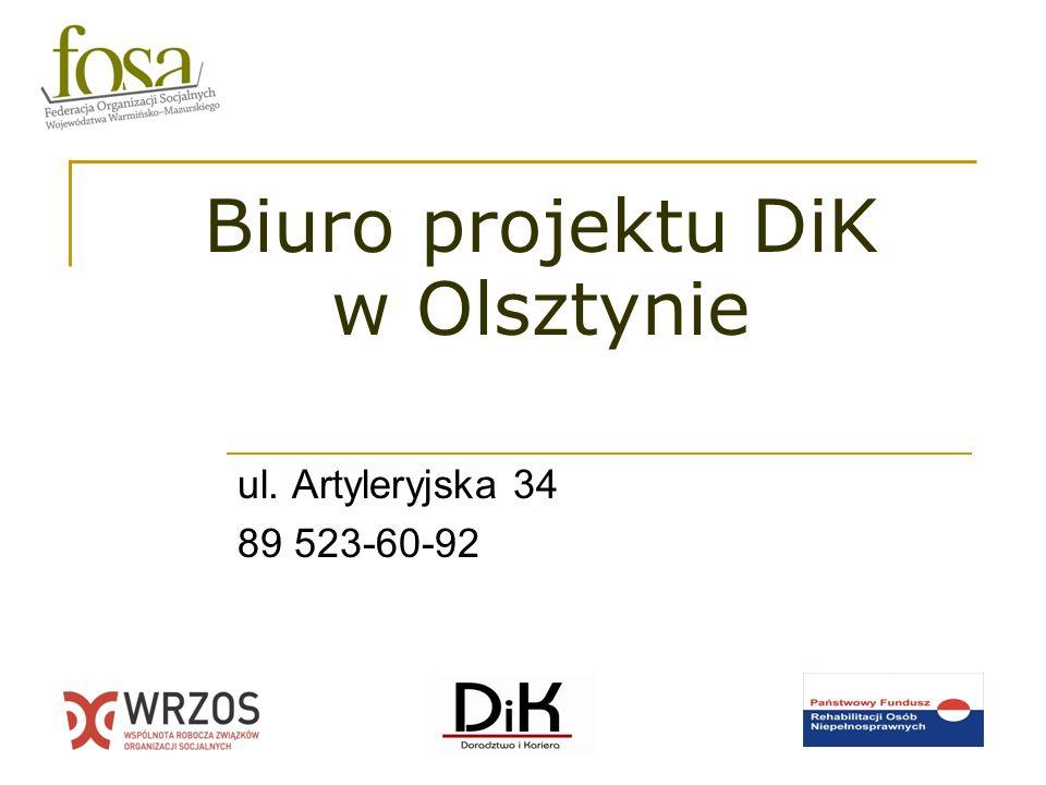 Biuro projektu DiK w Olsztynie ul. Artyleryjska 34 89 523-60-92