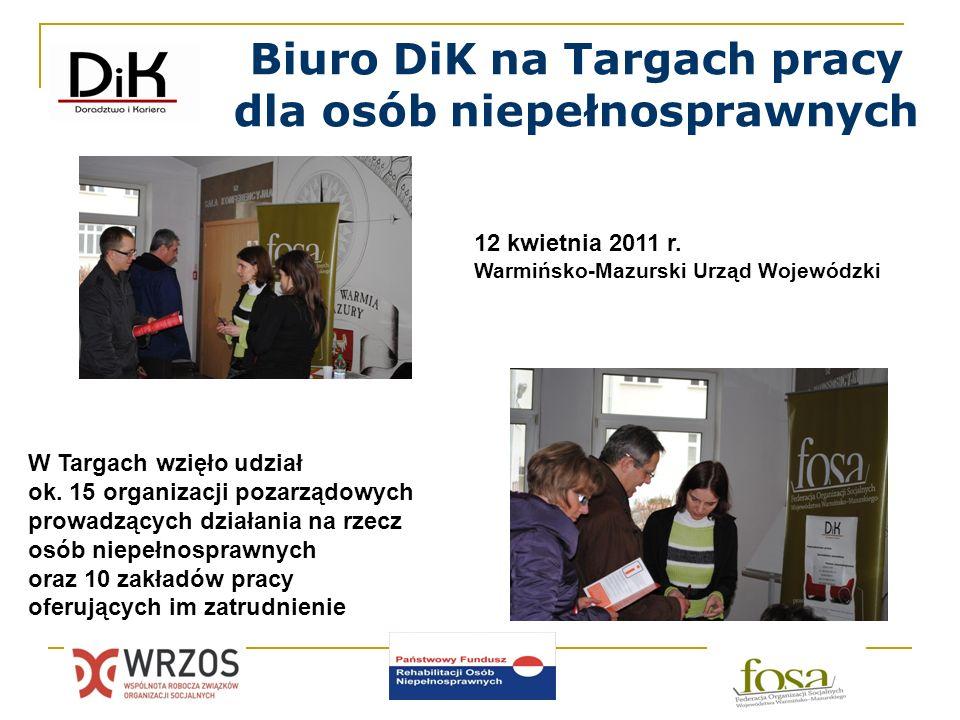 Biuro DiK na Targach pracy dla osób niepełnosprawnych 12 kwietnia 2011 r. Warmińsko-Mazurski Urząd Wojewódzki W Targach wzięło udział ok. 15 organizac
