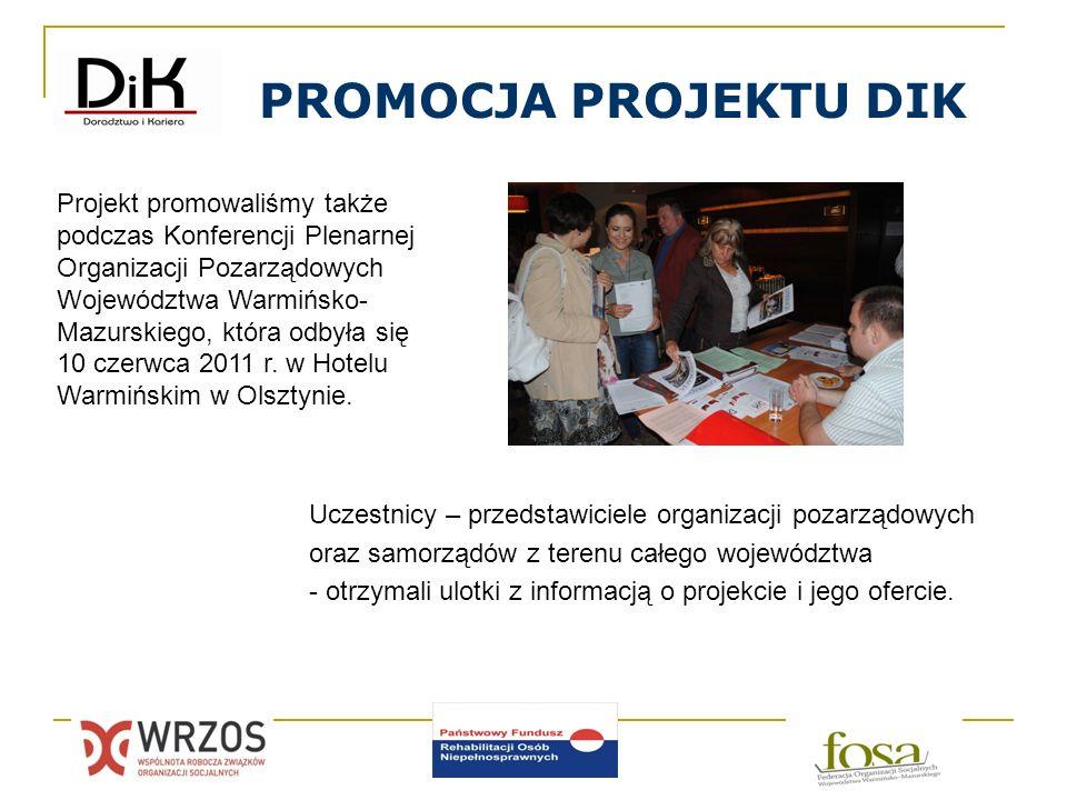 PROMOCJA PROJEKTU DIK Projekt promowaliśmy także podczas Konferencji Plenarnej Organizacji Pozarządowych Województwa Warmińsko- Mazurskiego, która odb
