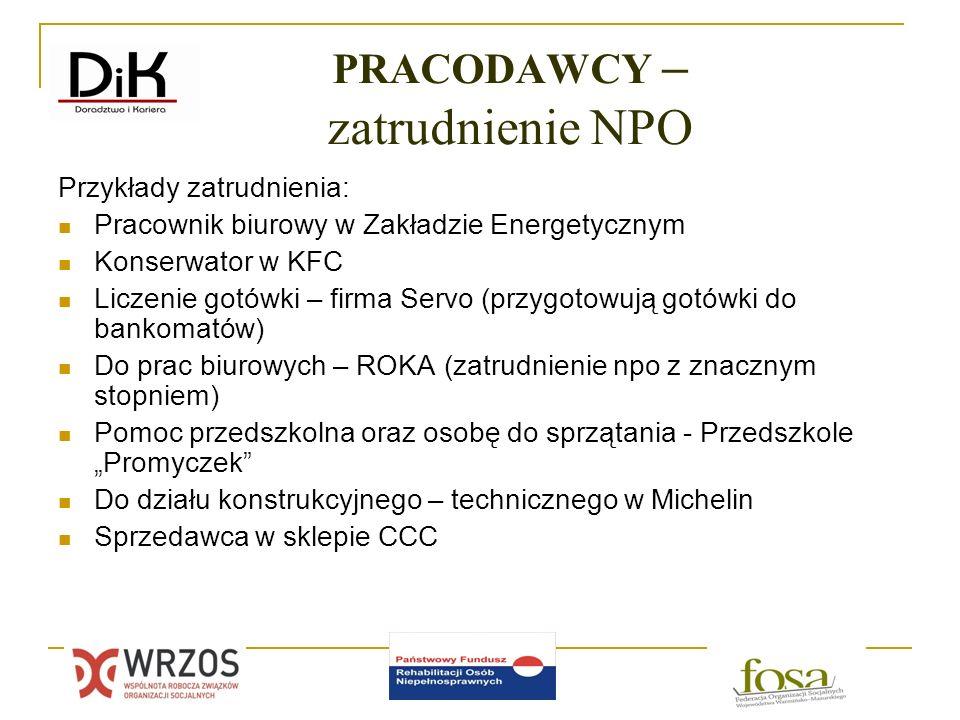 PRACODAWCY – zatrudnienie NPO Przykłady zatrudnienia: Pracownik biurowy w Zakładzie Energetycznym Konserwator w KFC Liczenie gotówki – firma Servo (pr