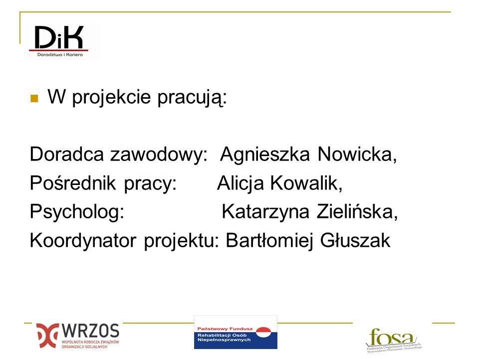 W projekcie pracują: Doradca zawodowy: Agnieszka Nowicka, Pośrednik pracy: Alicja Kowalik, Psycholog: Katarzyna Zielińska, Koordynator projektu: Bartł