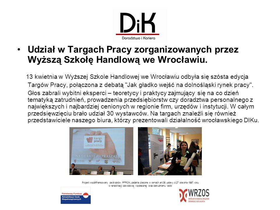 Udział w Targach Pracy zorganizowanych przez Wyższą Szkołę Handlową we Wrocławiu. 13 kwietnia w Wyższej Szkole Handlowej we Wrocławiu odbyła się szóst