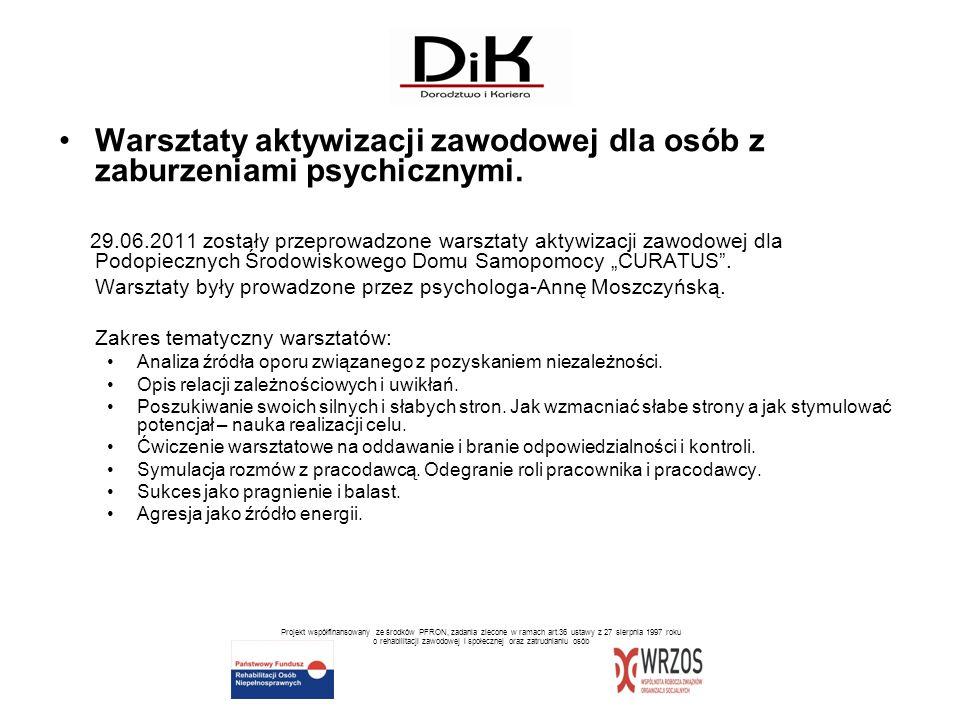 Warsztaty aktywizacji zawodowej dla osób z zaburzeniami psychicznymi. 29.06.2011 zostały przeprowadzone warsztaty aktywizacji zawodowej dla Podopieczn