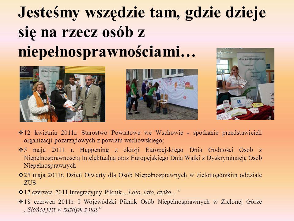 Jesteśmy wszędzie tam, gdzie dzieje się na rzecz osób z niepełnosprawnościami… 12 kwietnia 2011r. Starostwo Powiatowe we Wschowie - spotkanie przedsta