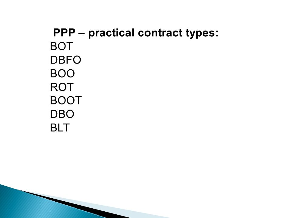PPP – practical contract types: BOT DBFO BOO ROT BOOT DBO BLT