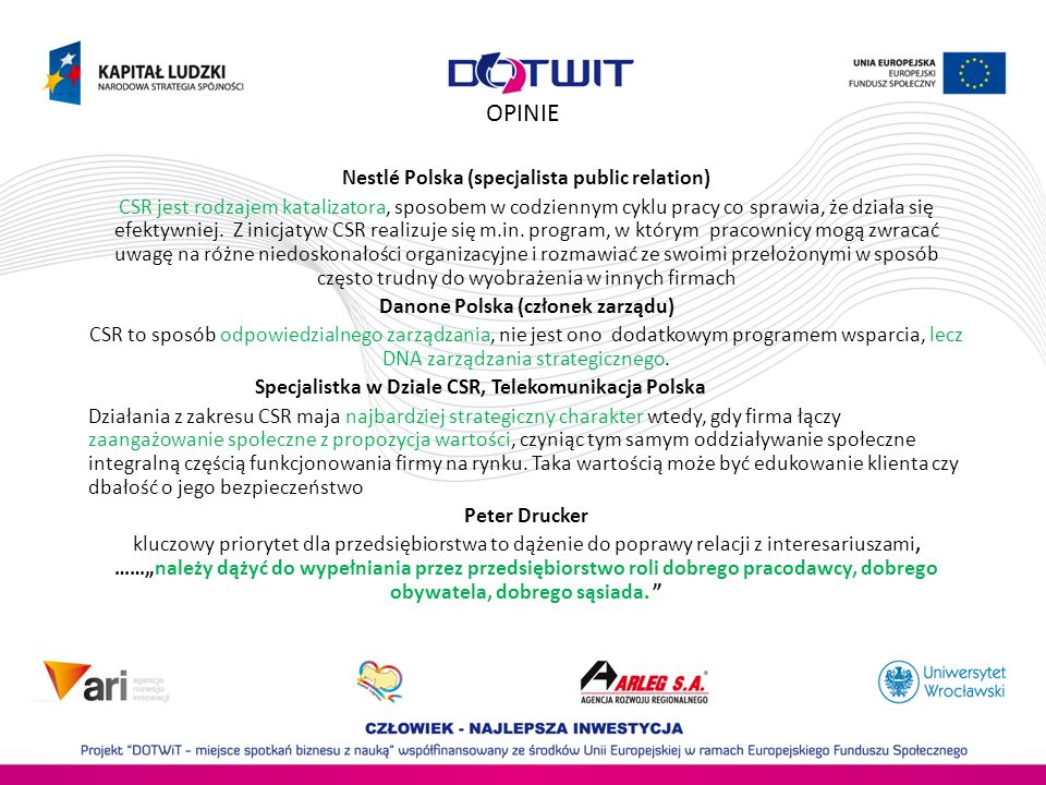 OPINIE Nestlé Polska (specjalista public relation) CSR jest rodzajem katalizatora, sposobem w codziennym cyklu pracy co sprawia, że działa się efektywniej.
