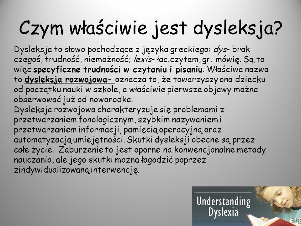 Czym właściwie jest dysleksja? Dysleksja to słowo pochodzące z języka greckiego: dys- brak czegoś, trudność, niemożność; lexis- łac.czytam, gr. mówię.