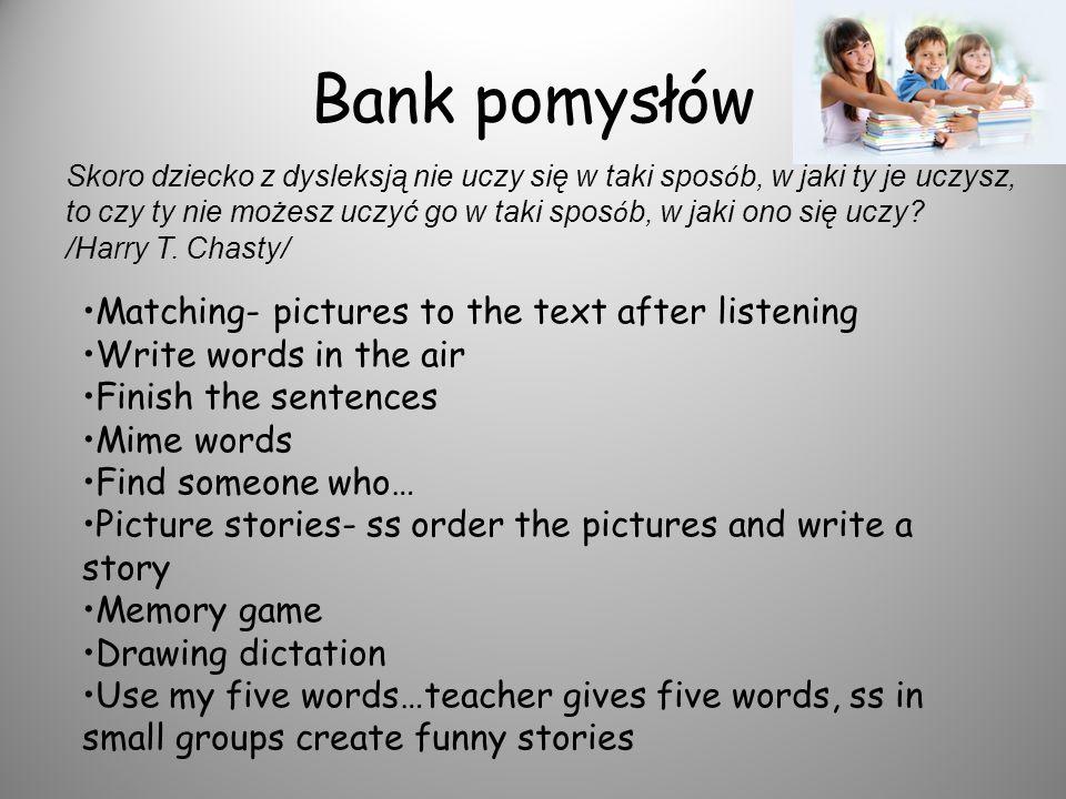 Bank pomysłów Skoro dziecko z dysleksją nie uczy się w taki spos ó b, w jaki ty je uczysz, to czy ty nie możesz uczyć go w taki spos ó b, w jaki ono s