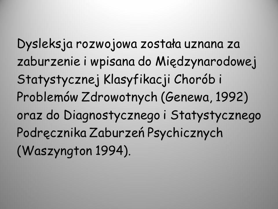 Dysleksja rozwojowa została uznana za zaburzenie i wpisana do Międzynarodowej Statystycznej Klasyfikacji Chorób i Problemów Zdrowotnych (Genewa, 1992)
