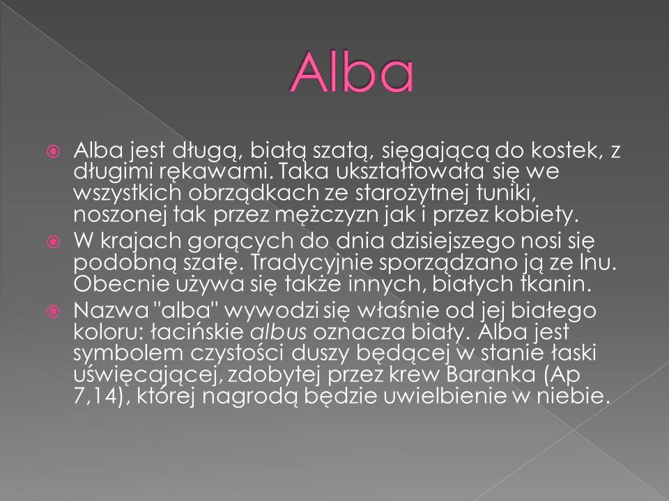 Alba jest długą, białą szatą, sięgającą do kostek, z długimi rękawami. Taka ukształtowała się we wszystkich obrządkach ze starożytnej tuniki, noszonej