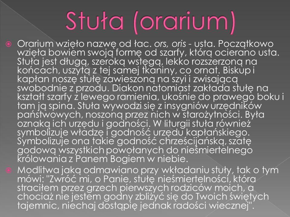 Orarium wzięło nazwę od łac. ors, oris - usta. Początkowo wzięła bowiem swoją formę od szarfy, którą ocierano usta. Stuła jest długą, szeroką wstęgą,