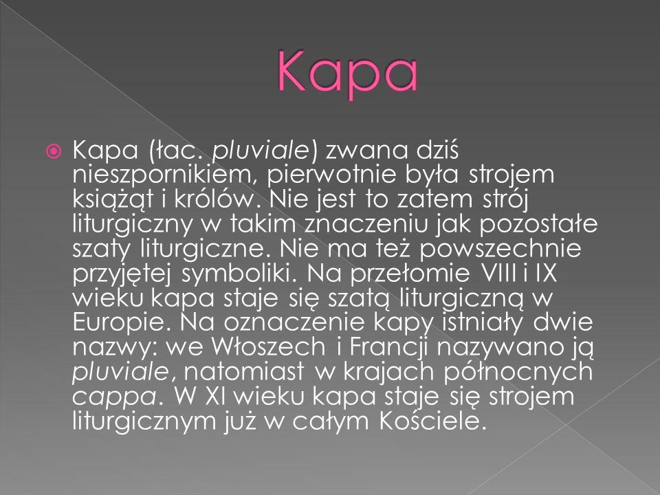 Kapa (łac. pluviale) zwana dziś nieszpornikiem, pierwotnie była strojem książąt i królów. Nie jest to zatem strój liturgiczny w takim znaczeniu jak po