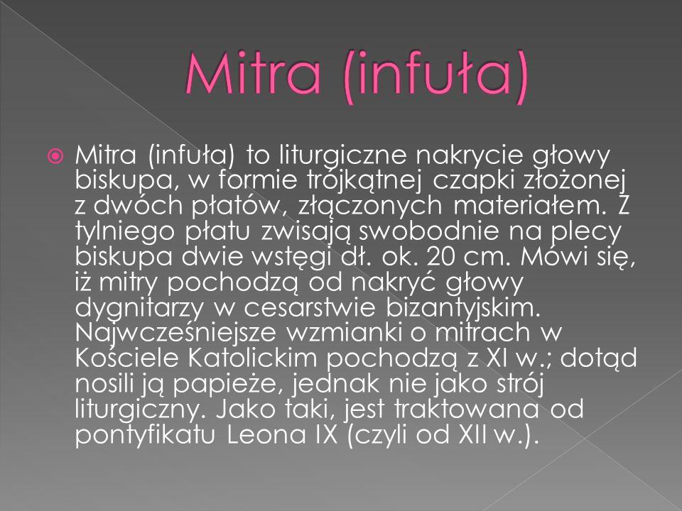 Mitra (infuła) to liturgiczne nakrycie głowy biskupa, w formie trójkątnej czapki złożonej z dwóch płatów, złączonych materiałem. Z tylniego płatu zwis