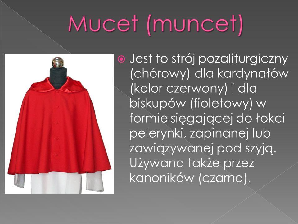 Jest to strój pozaliturgiczny (chórowy) dla kardynałów (kolor czerwony) i dla biskupów (fioletowy) w formie sięgającej do łokci pelerynki, zapinanej l