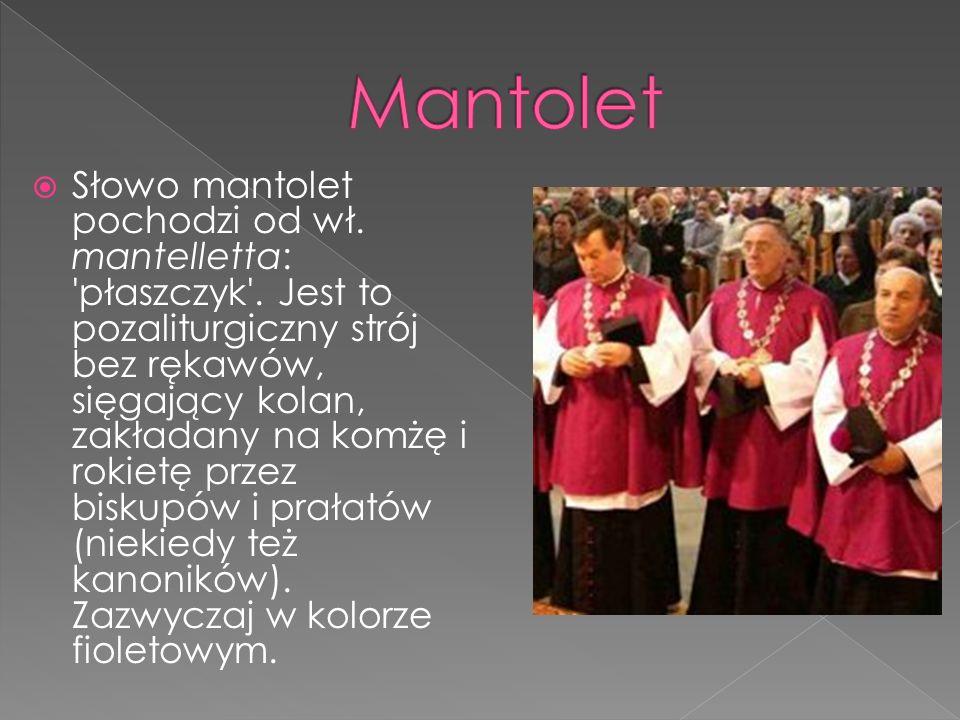 Słowo mantolet pochodzi od wł.mantelletta: płaszczyk .