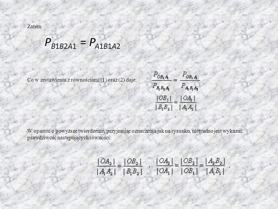 Zatem P B1B2A1 = P A1B1A2 Co w zestawieniu z równościami (1) oraz (2) daje: W oparciu o powyższe twierdzenie, przyjmując oznaczenia jak na rysunku, nietrudno jest wykazać prawdziwość następujących równości: