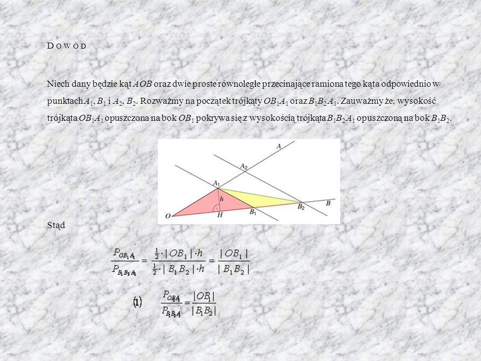 D O W Ó D Niech dany będzie kąt AOB oraz dwie proste równoległe przecinające ramiona tego kąta odpowiednio w punktach A 1, B 1 i A 2, B 2. Rozważmy na
