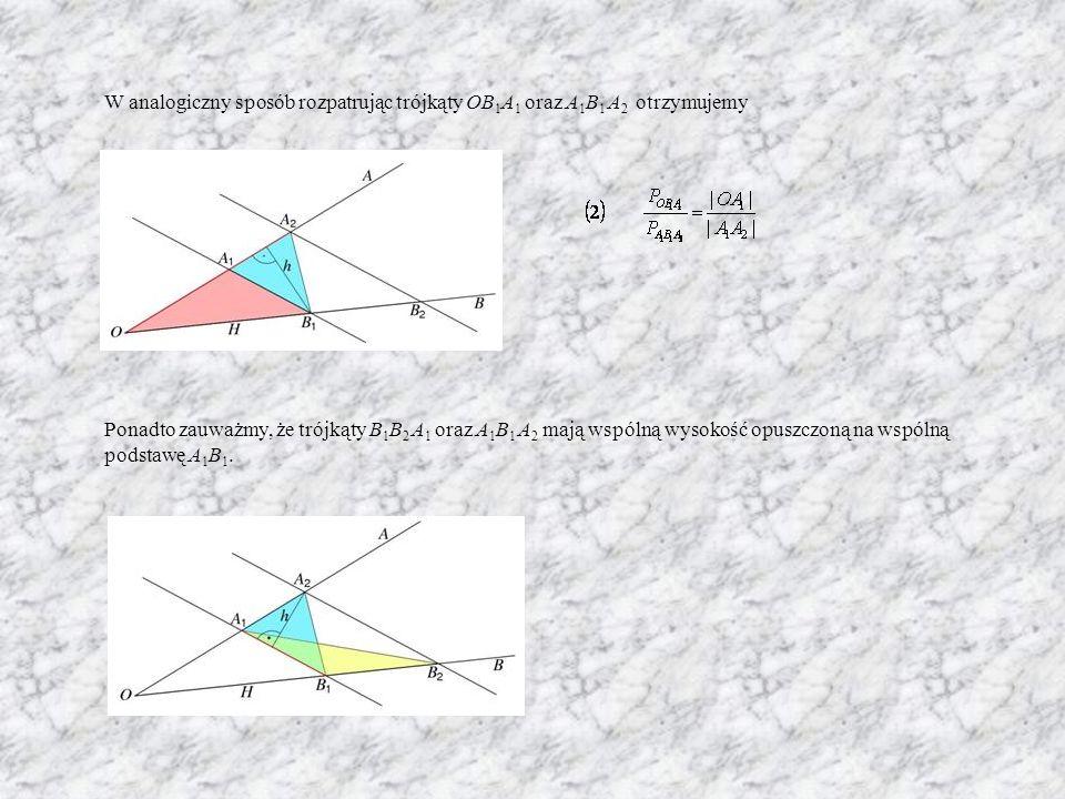W analogiczny sposób rozpatrując trójkąty OB 1 A 1 oraz A 1 B 1 A 2 otrzymujemy Ponadto zauważmy, że trójkąty B 1 B 2 A 1 oraz A 1 B 1 A 2 mają wspólną wysokość opuszczoną na wspólną podstawę A 1 B 1.
