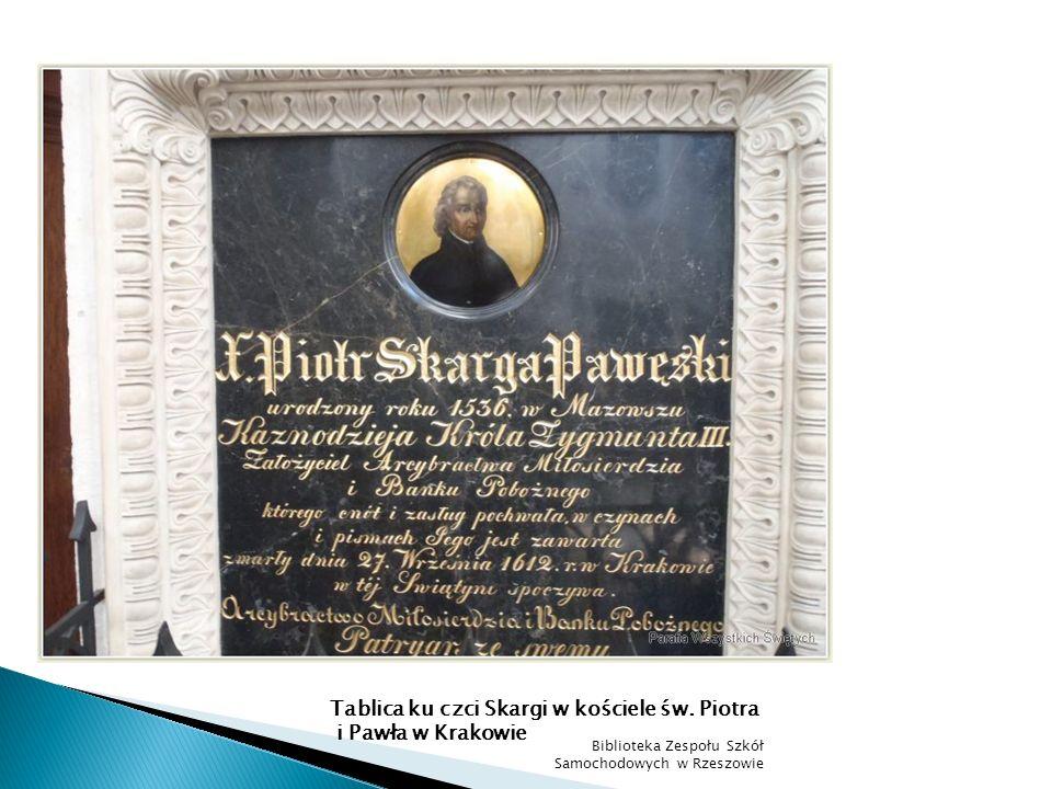 Tablica ku czci Skargi w kościele św. Piotra i Pawła w Krakowie Biblioteka Zespołu Szkół Samochodowych w Rzeszowie