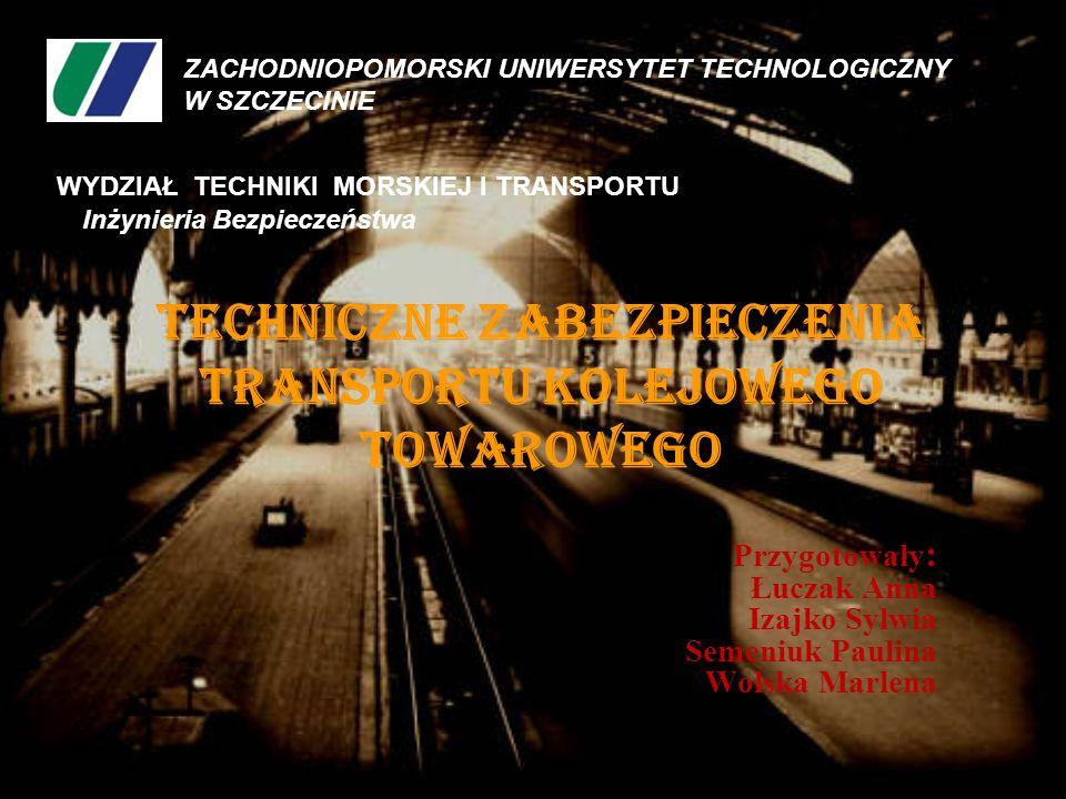 Techniczne zabezpieczenia transportu kolejowego towarowego Przygotowały : Łuczak Anna Izajko Sylwia Semeniuk Paulina Wolska Marlena ZACHODNIOPOMORSKI