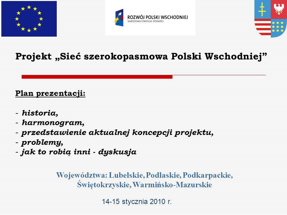 Plan prezentacji: - historia, - harmonogram, - przedstawienie aktualnej koncepcji projektu, - problemy, - jak to robią inni - dyskusja Województwa: Lubelskie, Podlaskie, Podkarpackie, Świętokrzyskie, Warmińsko-Mazurskie 14-15 stycznia 2010 r.