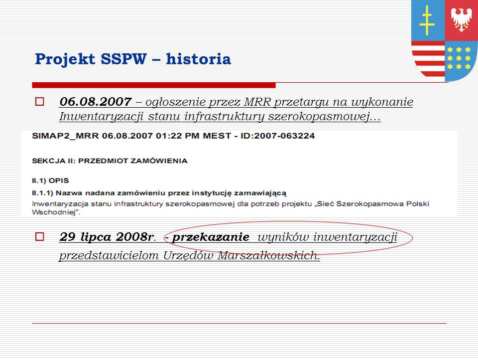 Projekt SSPW – historia 06.08.2007 – ogłoszenie przez MRR przetargu na wykonanie Inwentaryzacji stanu infrastruktury szerokopasmowej… 29 lipca 2008r.