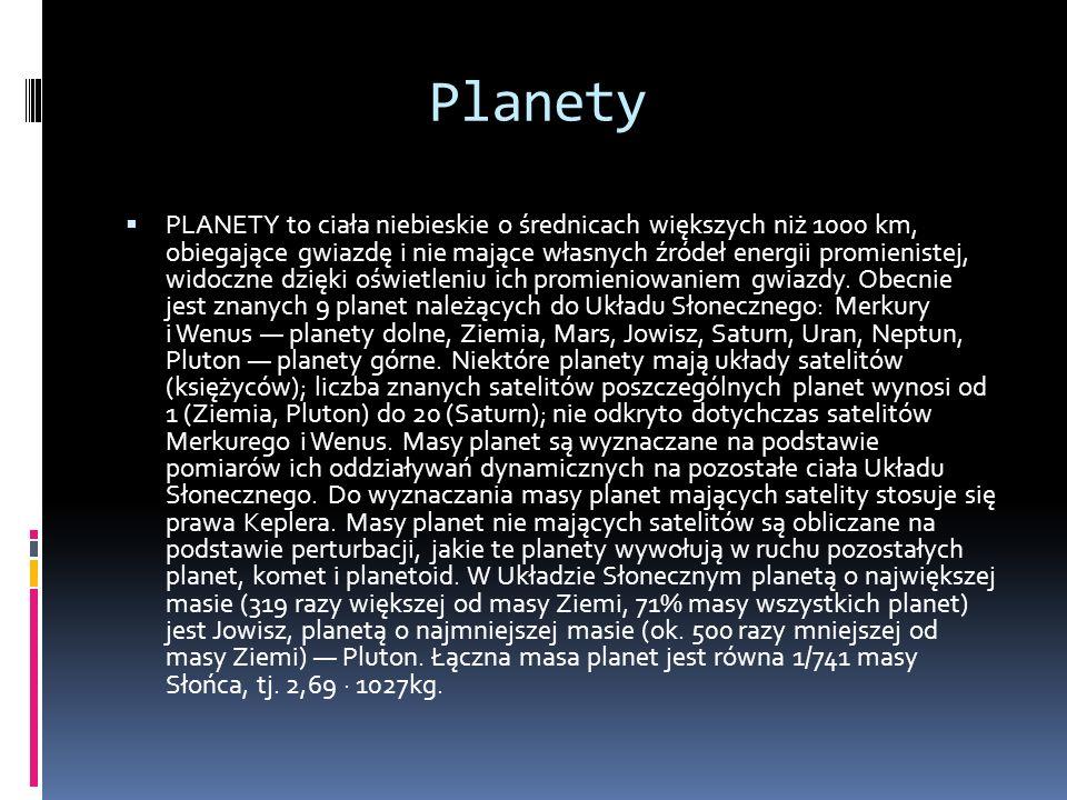 Planety PLANETY to ciała niebieskie o średnicach większych niż 1000 km, obiegające gwiazdę i nie mające własnych źródeł energii promienistej, widoczne