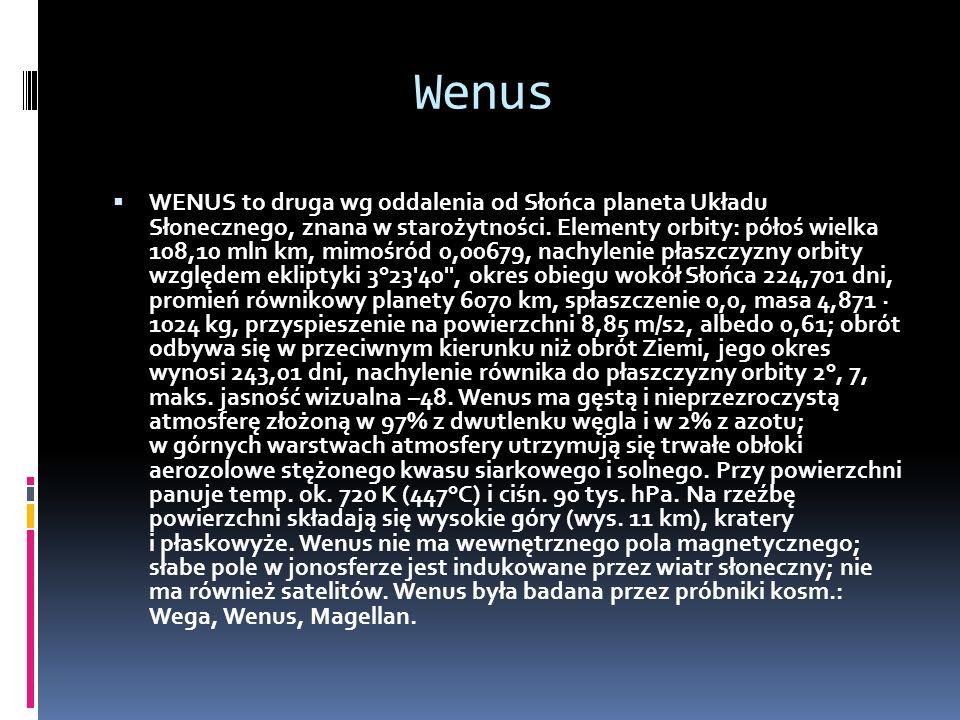 Wenus WENUS to druga wg oddalenia od Słońca planeta Układu Słonecznego, znana w starożytności. Elementy orbity: półoś wielka 108,10 mln km, mimośród 0