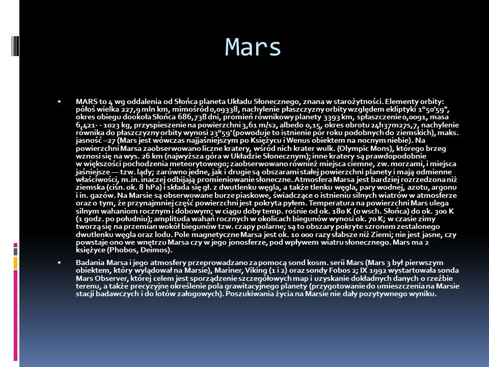 Mars MARS to 4 wg oddalenia od Słońca planeta Układu Słonecznego, znana w starożytności. Elementy orbity: półoś wielka 227,9 mln km, mimośród 0,09338,