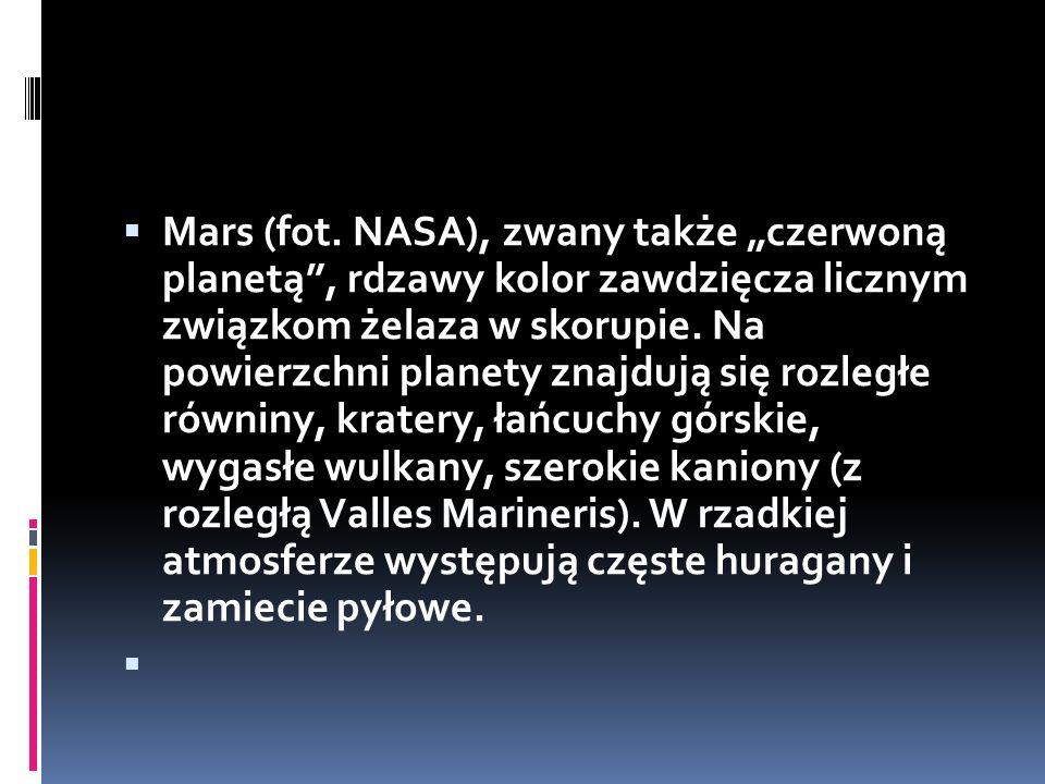 Mars (fot. NASA), zwany także czerwoną planetą, rdzawy kolor zawdzięcza licznym związkom żelaza w skorupie. Na powierzchni planety znajdują się rozleg